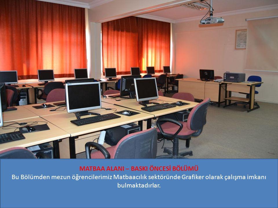 MATBAA ALANI – BASKI ÖNCESİ BÖLÜMÜ Bu Bölümden mezun öğrencilerimiz Matbaacılık sektöründe Grafiker olarak çalışma imkanı bulmaktadırlar.