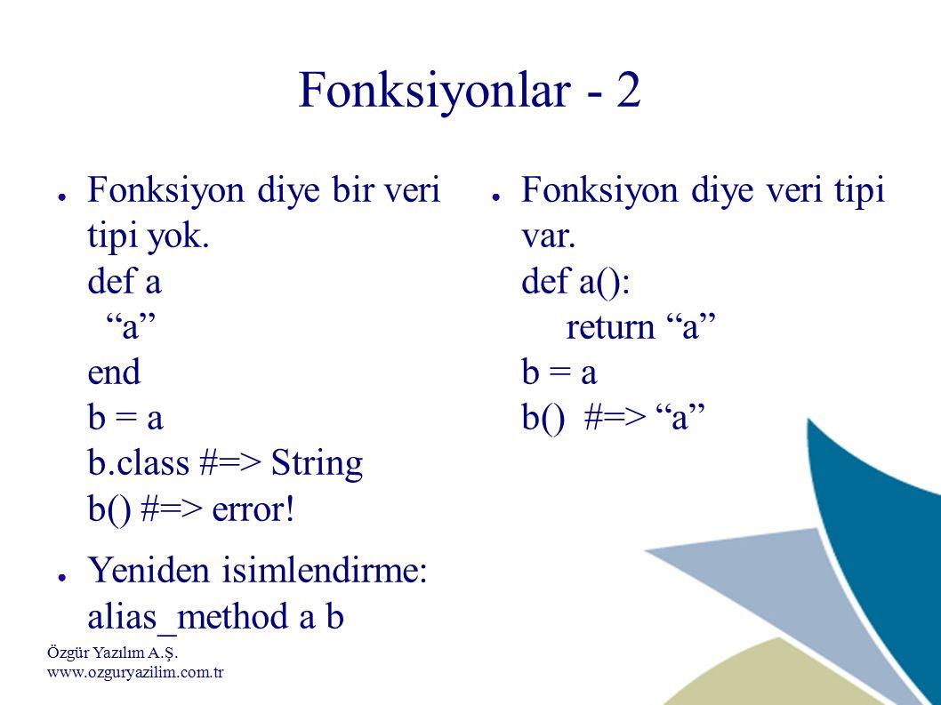 Özgür Yazılım A.Ş. www.ozguryazilim.com.tr Fonksiyonlar - 2 ● Fonksiyon diye bir veri tipi yok.