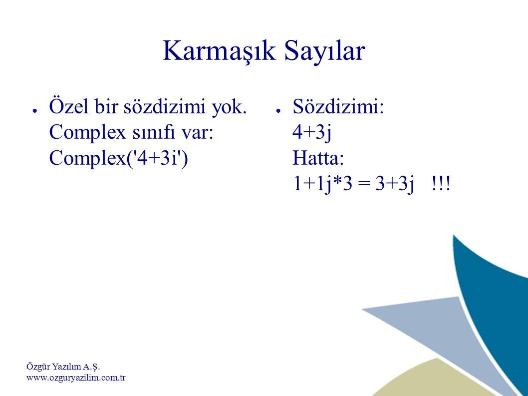 Özgür Yazılım A.Ş. www.ozguryazilim.com.tr Karmaşık Sayılar ● Özel bir sözdizimi yok.