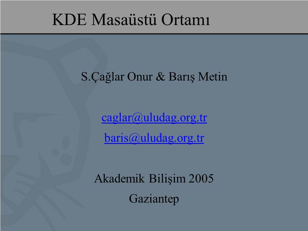 KDE Masaüstü Ortamı S.Çağlar Onur & Barış Metin caglar@uludag.org.tr baris@uludag.org.tr Akademik Bilişim 2005 Gaziantep