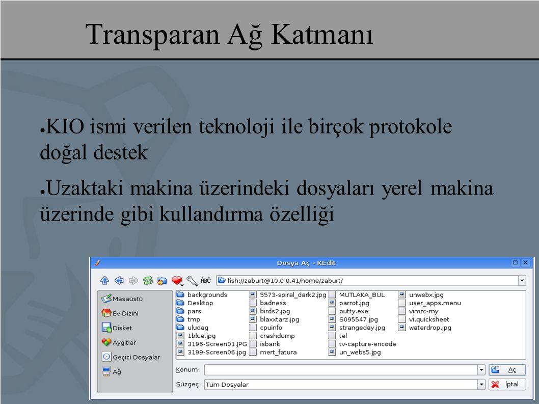 Transparan Ağ Katmanı ● KIO ismi verilen teknoloji ile birçok protokole doğal destek ● Uzaktaki makina üzerindeki dosyaları yerel makina üzerinde gibi kullandırma özelliği
