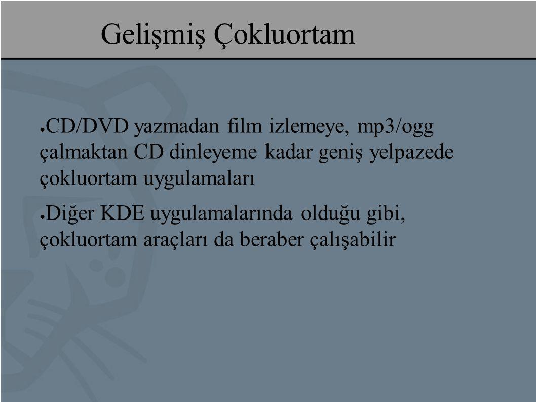 Gelişmiş Çokluortam ● CD/DVD yazmadan film izlemeye, mp3/ogg çalmaktan CD dinleyeme kadar geniş yelpazede çokluortam uygulamaları ● Diğer KDE uygulamalarında olduğu gibi, çokluortam araçları da beraber çalışabilir