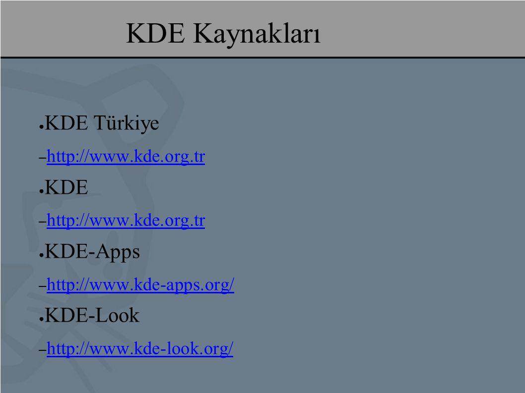 KDE Kaynakları ● KDE Türkiye – http://www.kde.org.tr http://www.kde.org.tr ● KDE – http://www.kde.org.tr http://www.kde.org.tr ● KDE-Apps – http://www.kde-apps.org/ http://www.kde-apps.org/ ● KDE-Look – http://www.kde-look.org/ http://www.kde-look.org/