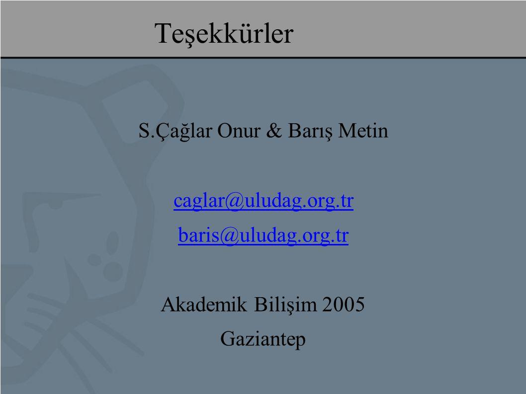 Teşekkürler S.Çağlar Onur & Barış Metin caglar@uludag.org.tr baris@uludag.org.tr Akademik Bilişim 2005 Gaziantep