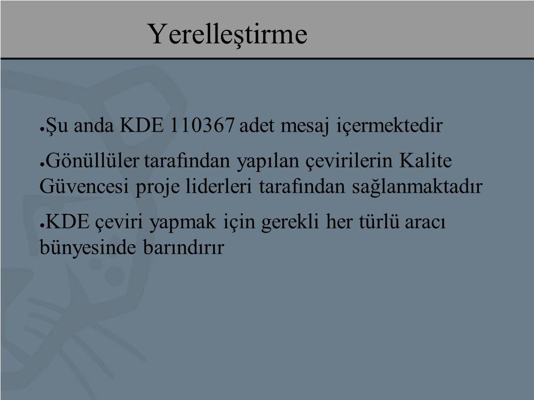 Yerelleştirme ● Şu anda KDE 110367 adet mesaj içermektedir ● Gönüllüler tarafından yapılan çevirilerin Kalite Güvencesi proje liderleri tarafından sağlanmaktadır ● KDE çeviri yapmak için gerekli her türlü aracı bünyesinde barındırır