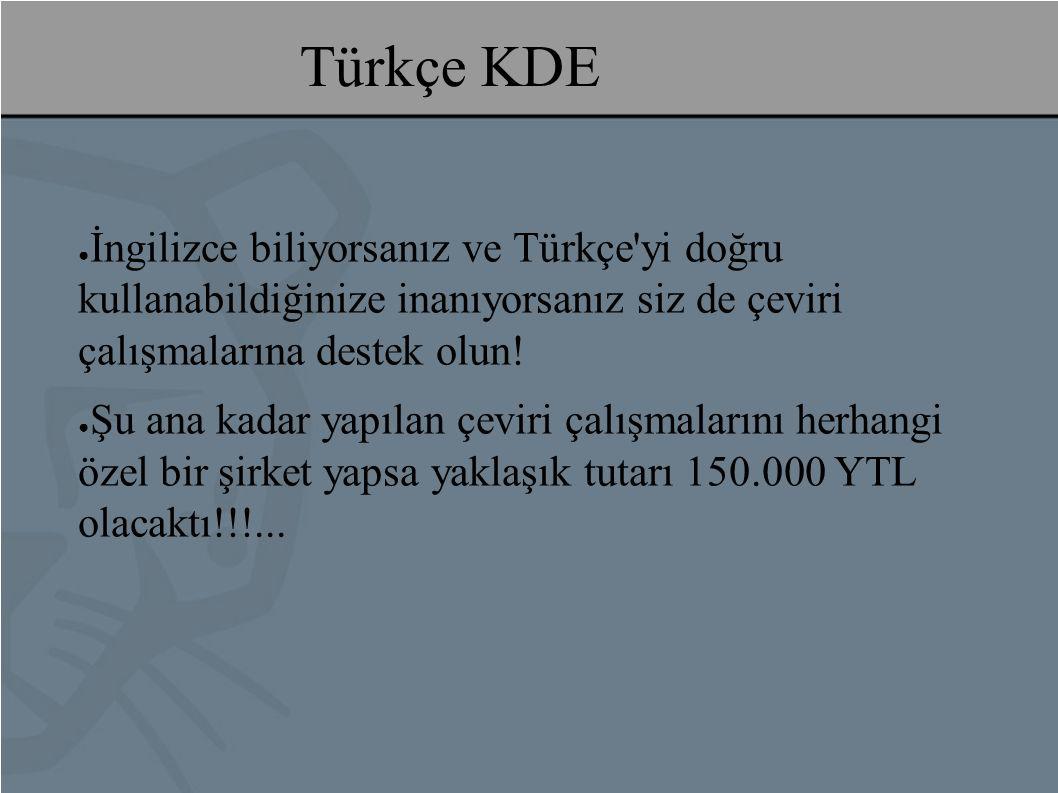 Türkçe KDE ● İngilizce biliyorsanız ve Türkçe yi doğru kullanabildiğinize inanıyorsanız siz de çeviri çalışmalarına destek olun.