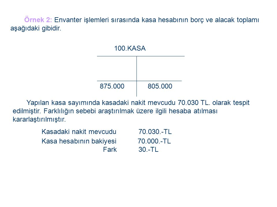 Örnek 2: Envanter işlemleri sırasında kasa hesabının borç ve alacak toplamı aşağıdaki gibidir.