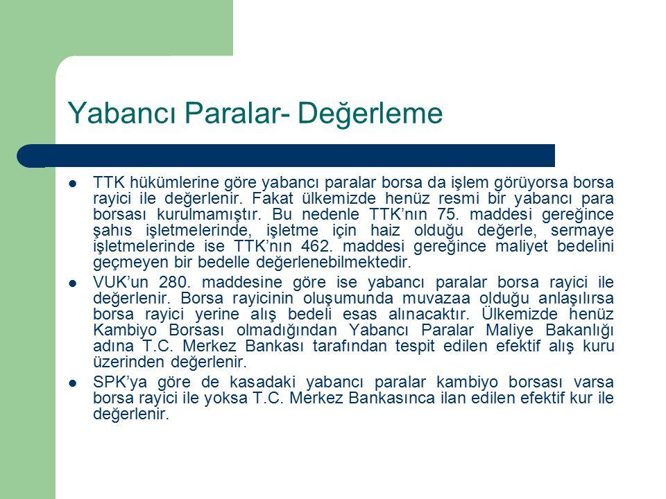 Yabancı Paralar- Değerleme TTK hükümlerine göre yabancı paralar borsa da işlem görüyorsa borsa rayici ile değerlenir.