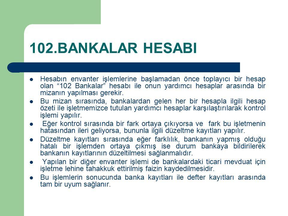 Hesabın envanter işlemlerine başlamadan önce toplayıcı bir hesap olan 102 Bankalar hesabı ile onun yardımcı hesaplar arasında bir mizanın yapılması gerekir.