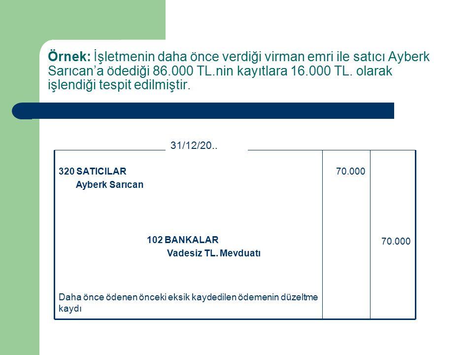 Örnek: İşletmenin daha önce verdiği virman emri ile satıcı Ayberk Sarıcan'a ödediği 86.000 TL.nin kayıtlara 16.000 TL.