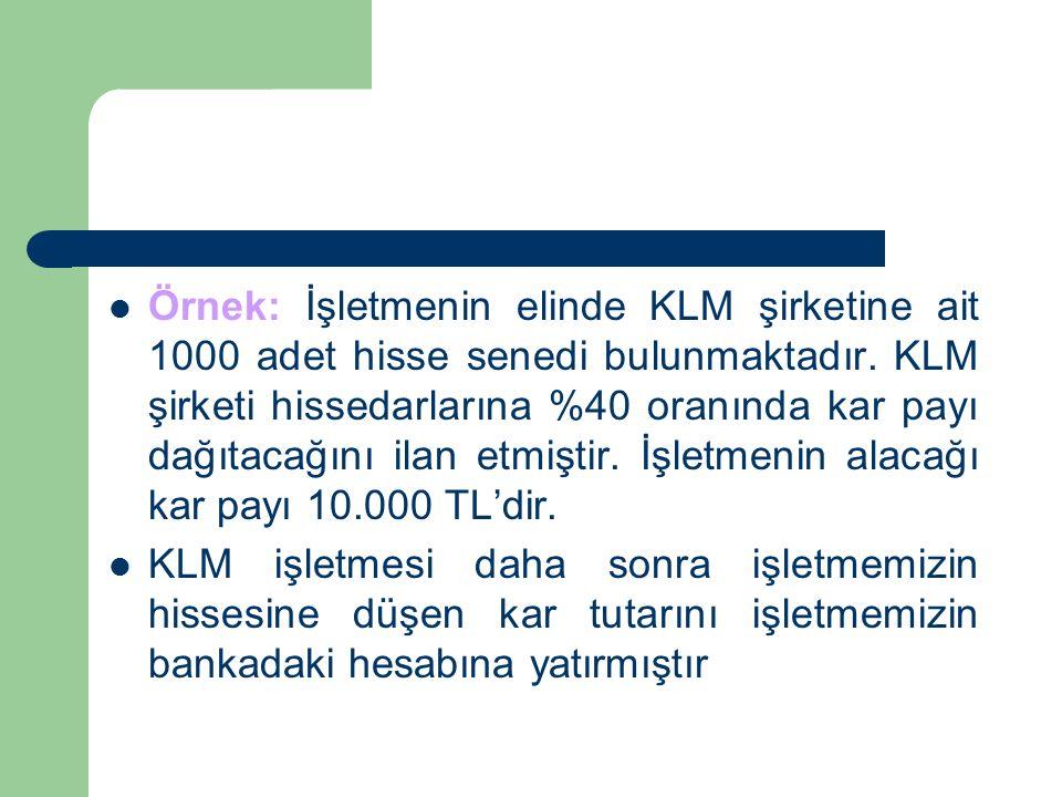Örnek: İşletmenin elinde KLM şirketine ait 1000 adet hisse senedi bulunmaktadır.