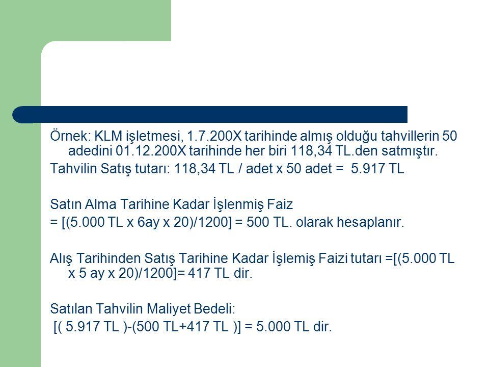 Örnek: KLM işletmesi, 1.7.200X tarihinde almış olduğu tahvillerin 50 adedini 01.12.200X tarihinde her biri 118,34 TL.den satmıştır.