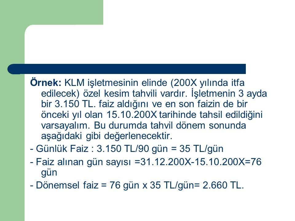 Örnek: KLM işletmesinin elinde (200X yılında itfa edilecek) özel kesim tahvili vardır.