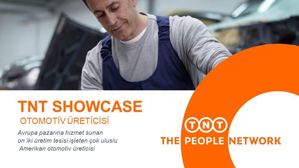 TNT SHOWCASE OTOMOTİV ÜRETİCİSİ Avrupa pazarına hizmet sunan on iki üretim tesisi işleten çok uluslu Amerikan otomotiv üreticisi