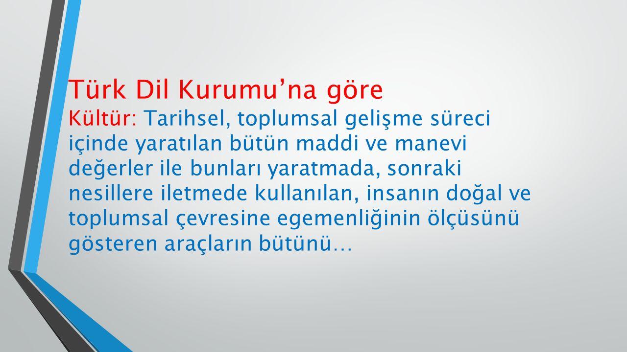 Türk Dil Kurumu'na göre Kültür: Tarihsel, toplumsal gelişme süreci içinde yaratılan bütün maddi ve manevi değerler ile bunları yaratmada, sonraki nesi