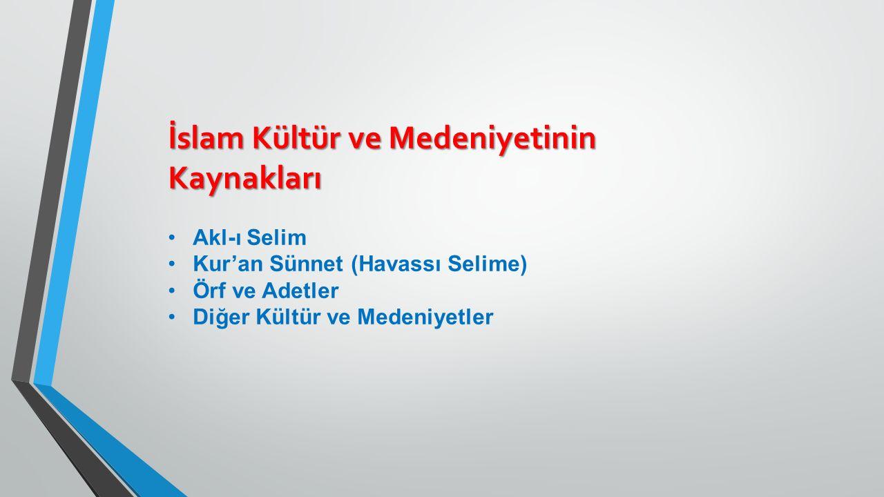 İslam Kültür ve Medeniyetinin Kaynakları Akl-ı Selim Kur'an Sünnet (Havassı Selime) Örf ve Adetler Diğer Kültür ve Medeniyetler