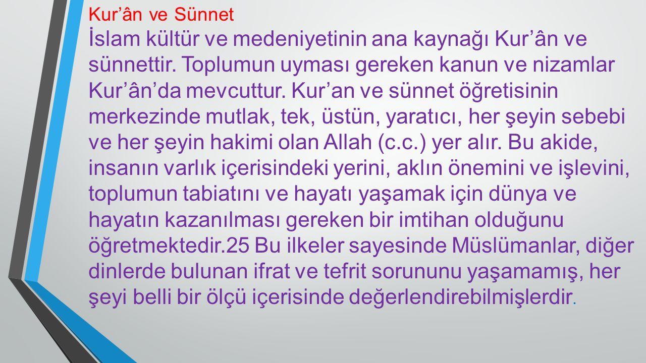 Kur'ân ve Sünnet İslam kültür ve medeniyetinin ana kaynağı Kur'ân ve sünnettir.