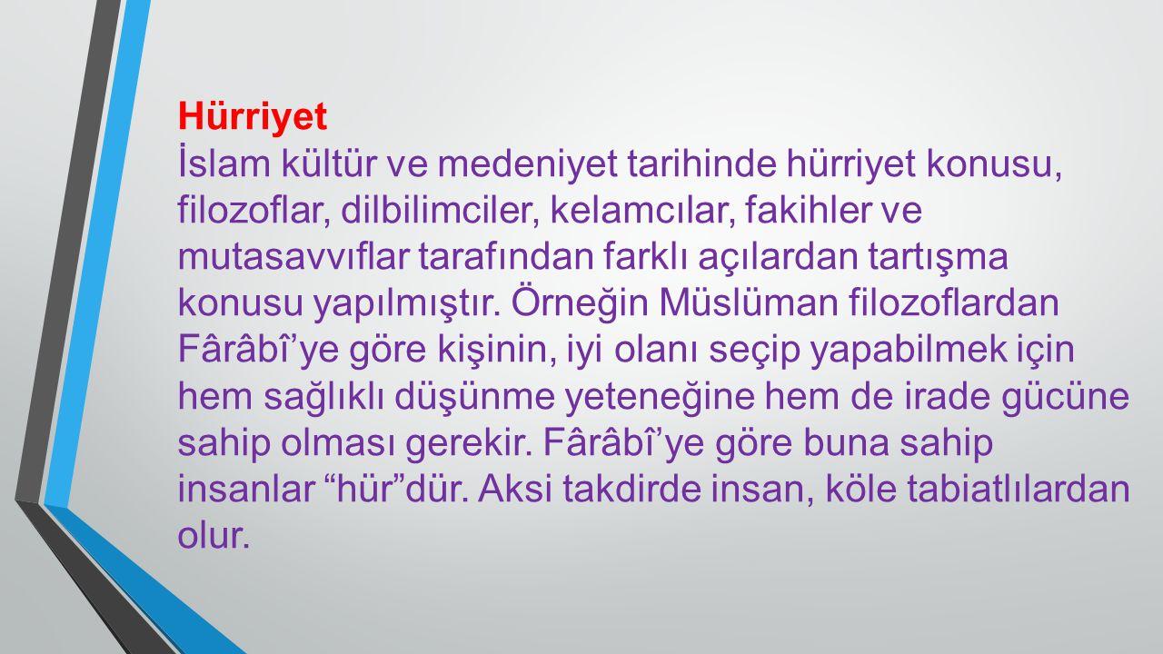 Hürriyet İslam kültür ve medeniyet tarihinde hürriyet konusu, filozoflar, dilbilimciler, kelamcılar, fakihler ve mutasavvıflar tarafından farklı açıla