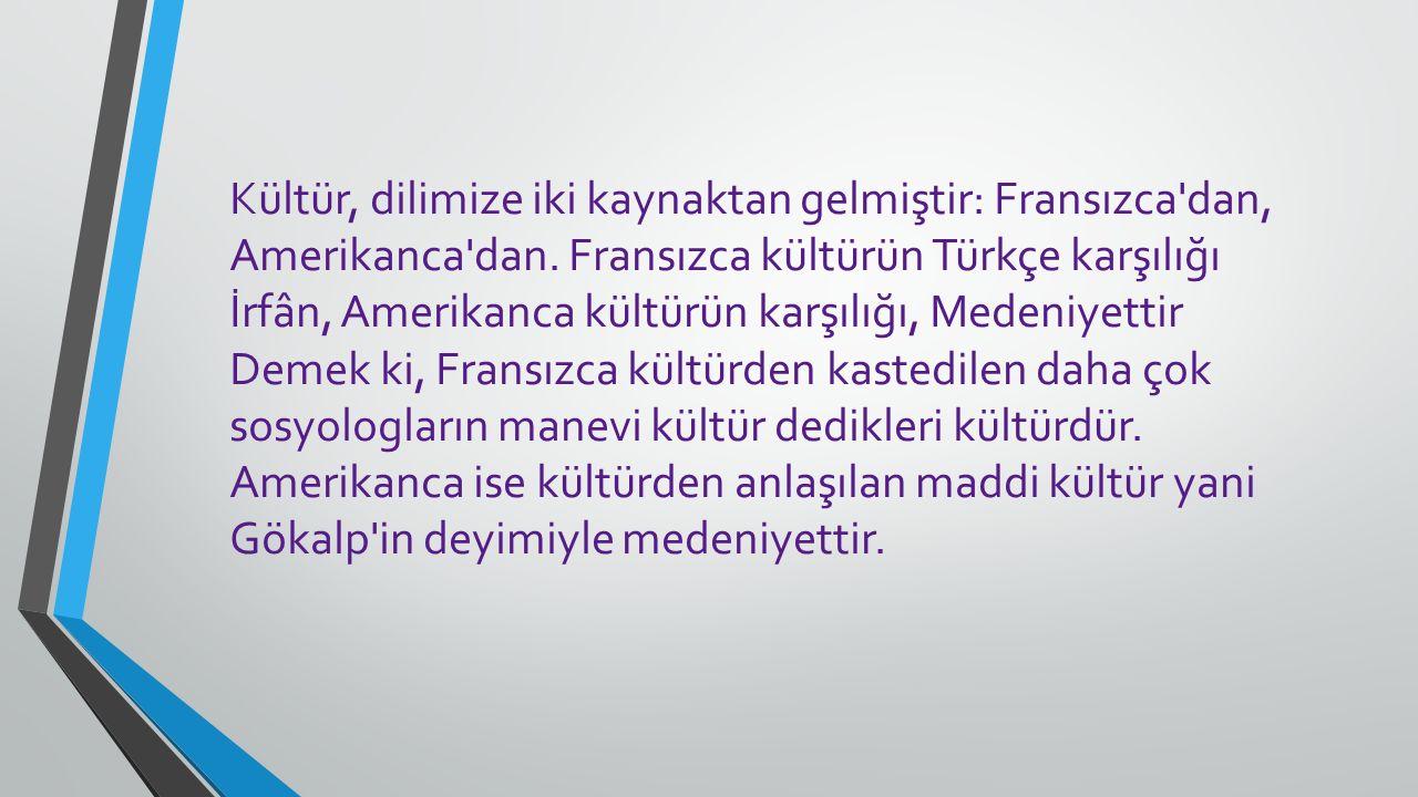 Türk Dil Kurumu'na göre Kültür: Tarihsel, toplumsal gelişme süreci içinde yaratılan bütün maddi ve manevi değerler ile bunları yaratmada, sonraki nesillere iletmede kullanılan, insanın doğal ve toplumsal çevresine egemenliğinin ölçüsünü gösteren araçların bütünü…