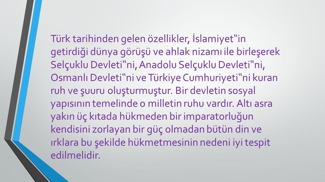 """Türk tarihinden gelen özellikler, İslamiyet """" in getirdiği dünya görüşü ve ahlak nizamı ile birleşerek Selçuklu Devleti """" ni, Anadolu Selçuklu Devleti"""