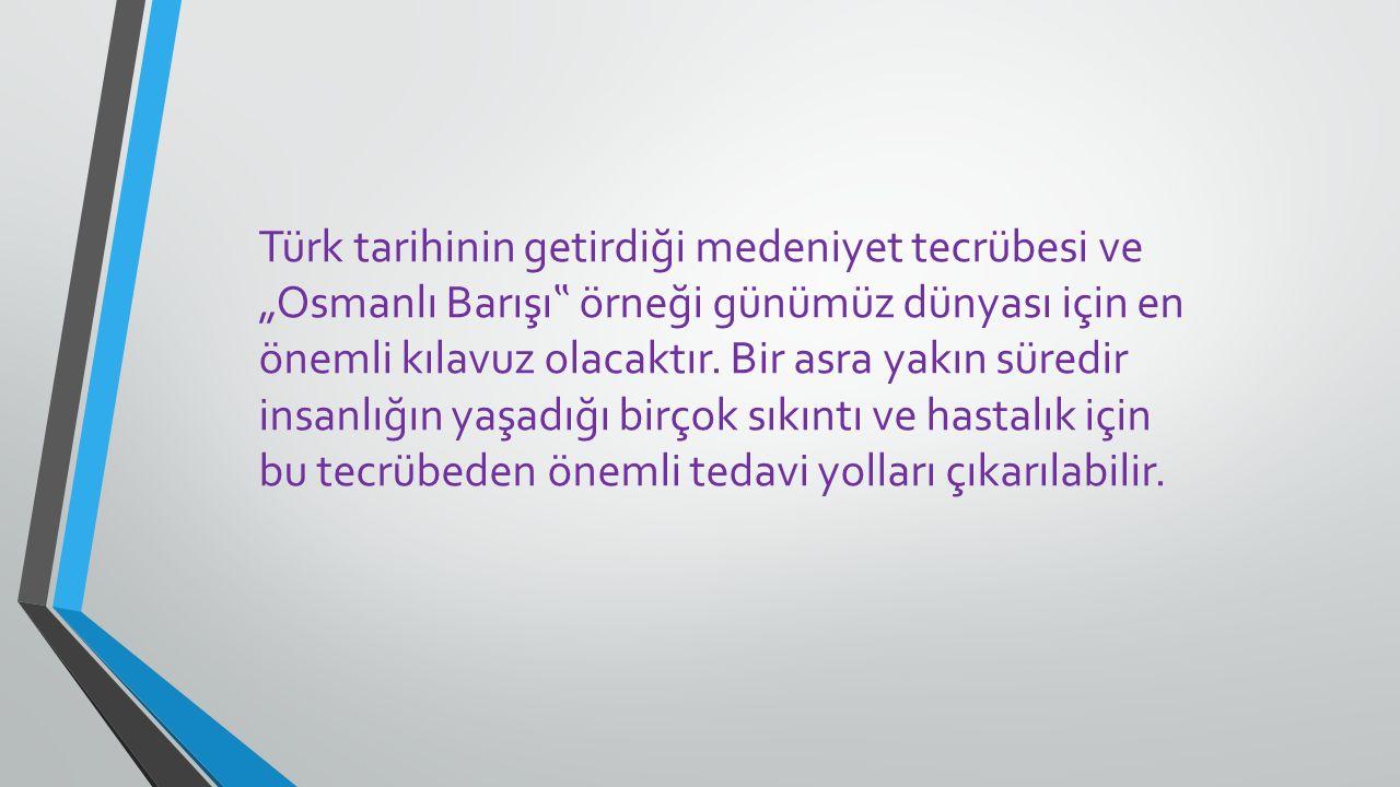"""Türk tarihinin getirdiği medeniyet tecrübesi ve """"Osmanlı Barışı """" örneği günümüz dünyası için en önemli kılavuz olacaktır."""