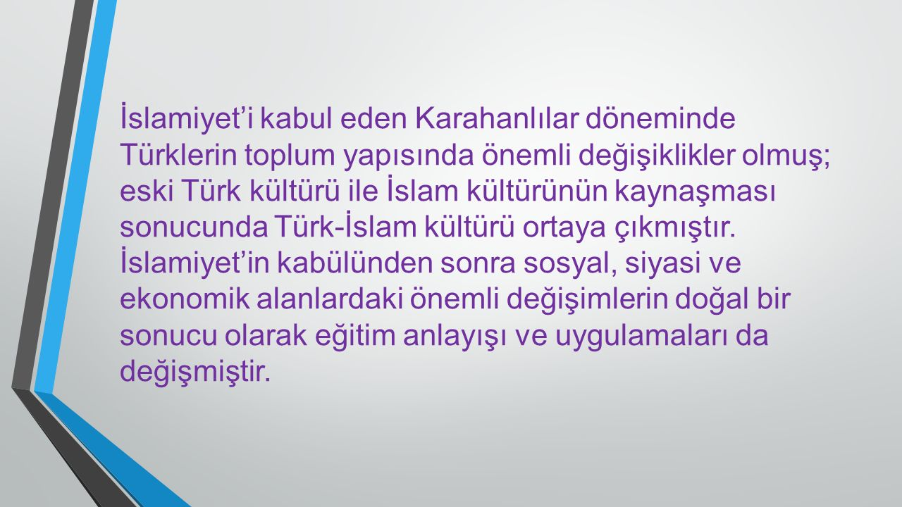 İslamiyet'i kabul eden Karahanlılar döneminde Türklerin toplum yapısında önemli değişiklikler olmuş; eski Türk kültürü ile İslam kültürünün kaynaşması