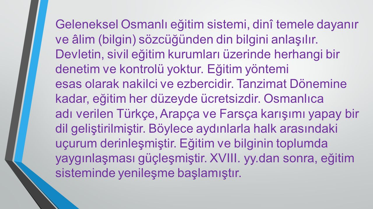 Geleneksel Osmanlı eğitim sistemi, dinî temele dayanır ve âlim (bilgin) sözcüğünden din bilgini anlaşılır. Devletin, sivil eğitim kurumları üzerinde h