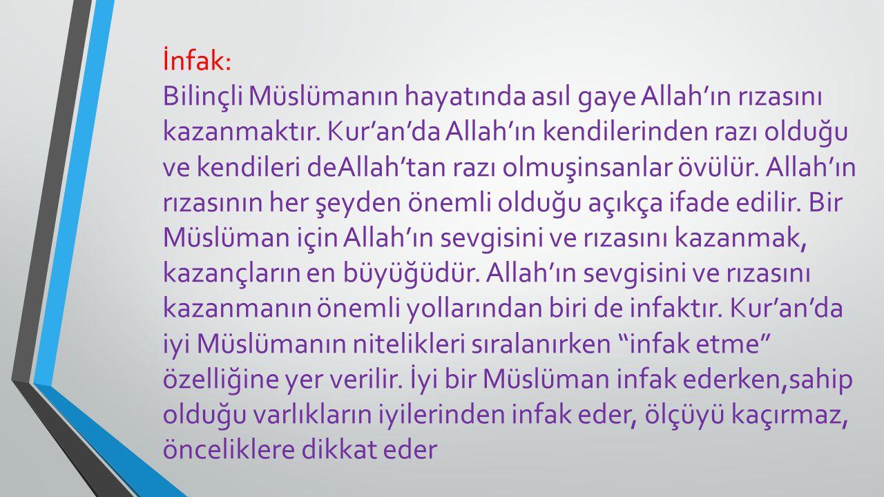 İnfak: Bilinçli Müslümanın hayatında asıl gaye Allah'ın rızasını kazanmaktır. Kur'an'da Allah'ın kendilerinden razı olduğu ve kendileri deAllah'tan ra