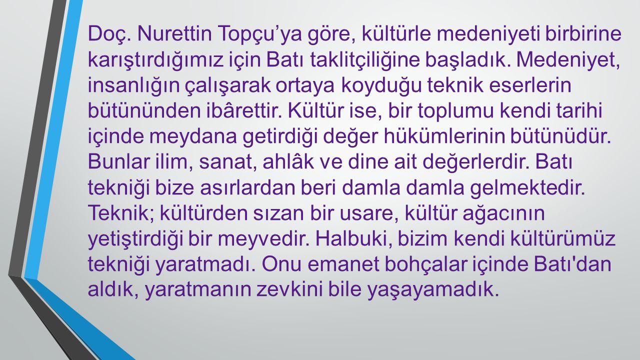 Prof Mehmet Kaplan'a göre Medeniyet ve kültürler, bir bütün teşkil ederler.