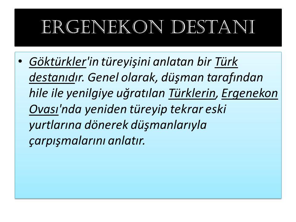 Ergenekon destanı Göktürkler'in türeyişini anlatan bir Türk destanıdır. Genel olarak, düşman tarafından hile ile yenilgiye uğratılan Türklerin, Ergene