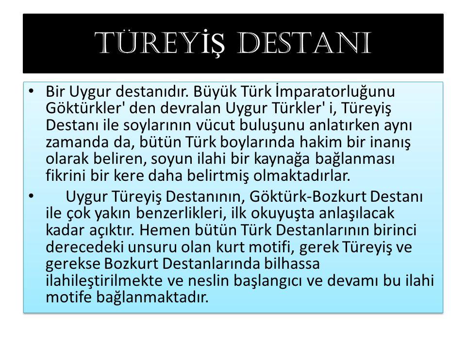 TÜREY İŞ DESTANI Bir Uygur destanıdır. Büyük Türk İmparatorluğunu Göktürkler' den devralan Uygur Türkler' i, Türeyiş Destanı ile soylarının vücut bulu