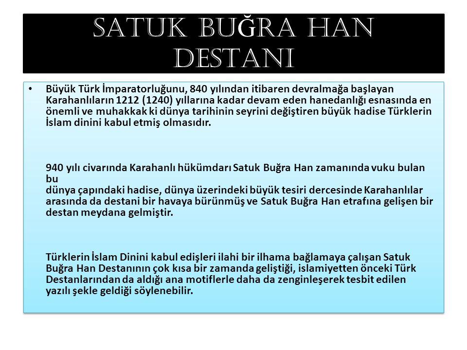 SATUK BU Ğ RA HAN DESTANI Büyük Türk İmparatorluğunu, 840 yılından itibaren devralmağa başlayan Karahanlıların 1212 (1240) yıllarına kadar devam eden