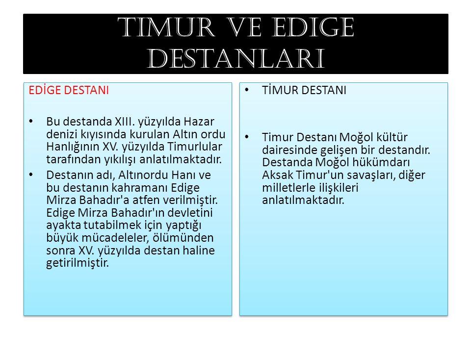 Timur ve edige destanları EDİGE DESTANI Bu destanda XIII. yüzyılda Hazar denizi kıyısında kurulan Altın ordu Hanlığının XV. yüzyılda Timurlular tarafı