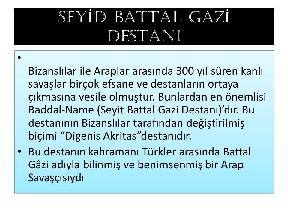 SEY İ D BATTAL GAZ İ DESTANI Bizanslılar ile Araplar arasında 300 yıl süren kanlı savaşlar birçok efsane ve destanların ortaya çıkmasına vesile olmuştur.
