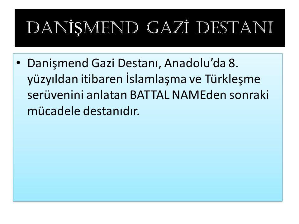 DAN İŞ MEND GAZ İ DESTANI Danişmend Gazi Destanı, Anadolu'da 8.