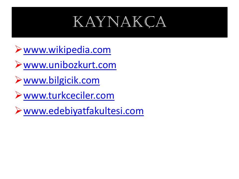 kaynakça  www.wikipedia.com www.wikipedia.com  www.unibozkurt.com www.unibozkurt.com  www.bilgicik.com www.bilgicik.com  www.turkceciler.com www.turkceciler.com  www.edebiyatfakultesi.com www.edebiyatfakultesi.com