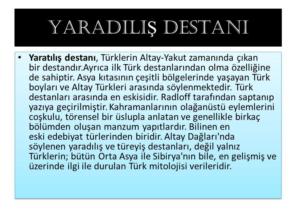 YARADILI Ş DESTANI Yaratılış destanı, Türklerin Altay-Yakut zamanında çıkan bir destandır.Ayrıca ilk Türk destanlarından olma özelliğine de sahiptir.