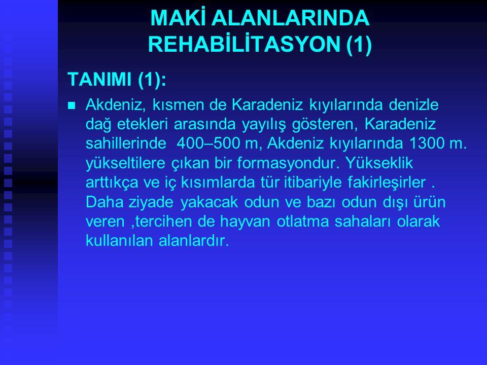 MAKİ ALANLARINDA REHABİLİTASYON (1) TANIMI (1): Akdeniz, kısmen de Karadeniz kıyılarında denizle dağ etekleri arasında yayılış gösteren, Karadeniz sahillerinde 400–500 m, Akdeniz kıyılarında 1300 m.