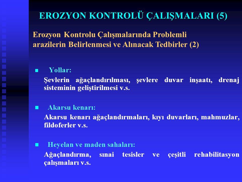 EROZYON KONTROLÜ ÇALIŞMALARI (5) Yollar: Şevlerin ağaçlandırılması, şevlere duvar inşaatı, drenaj sisteminin geliştirilmesi v.s.