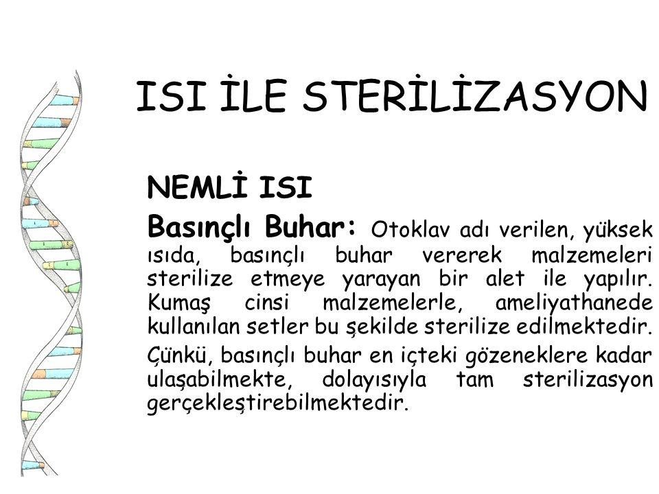ISI İLE STERİLİZASYON NEMLİ ISI Basınçlı Buhar: Otoklav adı verilen, yu ̈ ksek ısıda, basınc ̧ lı buhar vererek malzemeleri sterilize etmeye yarayan b