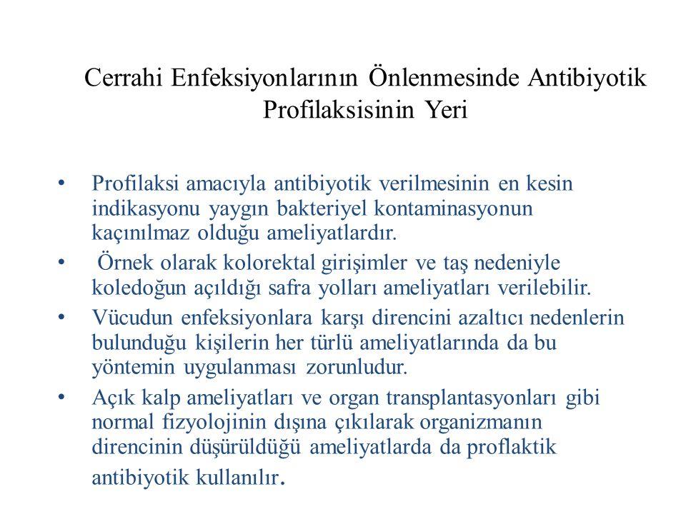 Cerrahi Enfeksiyonlarının Önlenmesinde Antibiyotik Profilaksisinin Yeri Profilaksi amacıyla antibiyotik verilmesinin en kesin indikasyonu yaygın bakte