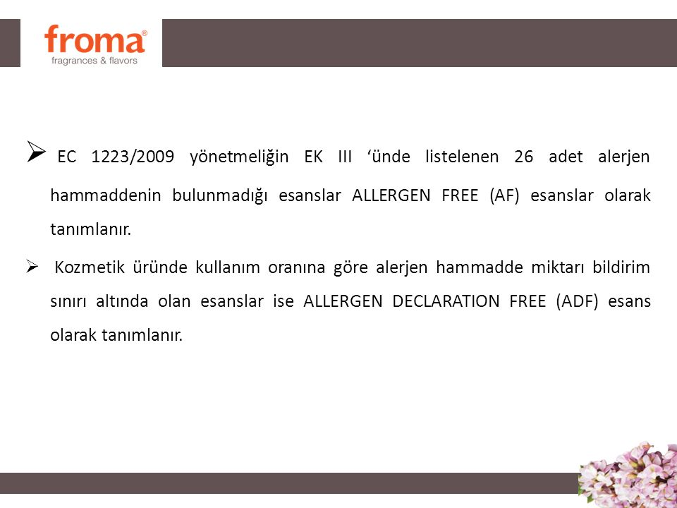  EC 1223/2009 yönetmeliğin EK III 'ünde listelenen 26 adet alerjen hammaddenin bulunmadığı esanslar ALLERGEN FREE (AF) esanslar olarak tanımlanır.