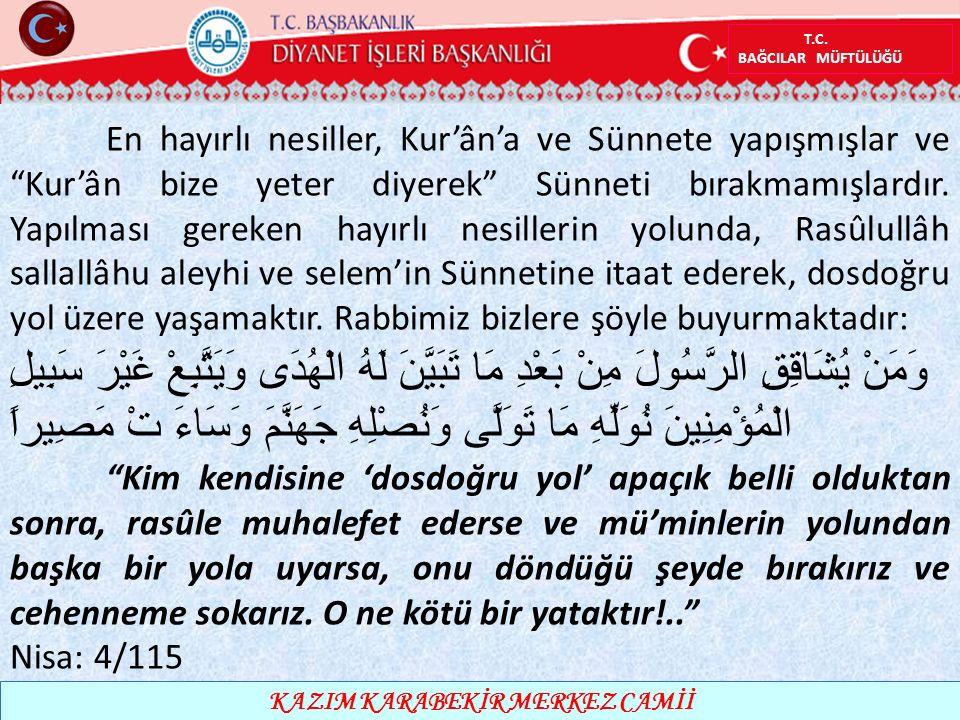 """T.C. BAĞCILAR MÜFTÜLÜĞÜ KAZIM KARABEKİR MERKEZ CAMİİ En hayırlı nesiller, Kur'ân'a ve Sünnete yapışmışlar ve """"Kur'ân bize yeter diyerek"""" Sünneti bırak"""