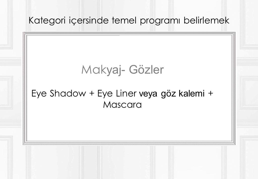 Kategori içersinde temel programı belirlemek Mak yaj- Gözler Eye Shadow + Eye Liner veya göz kalemi + Mascara