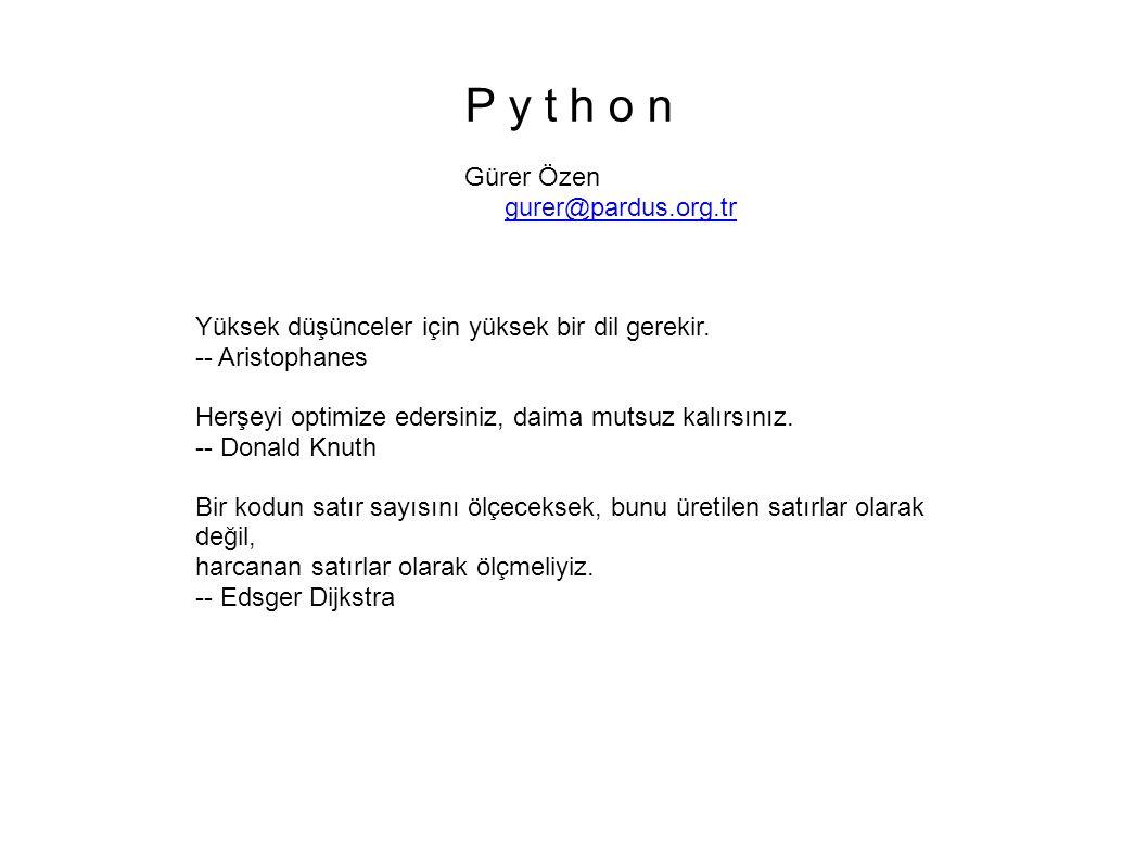 P y t h o n Gürer Özen gurer@pardus.org.tr gurer@pardus.org.tr Yüksek düşünceler için yüksek bir dil gerekir.