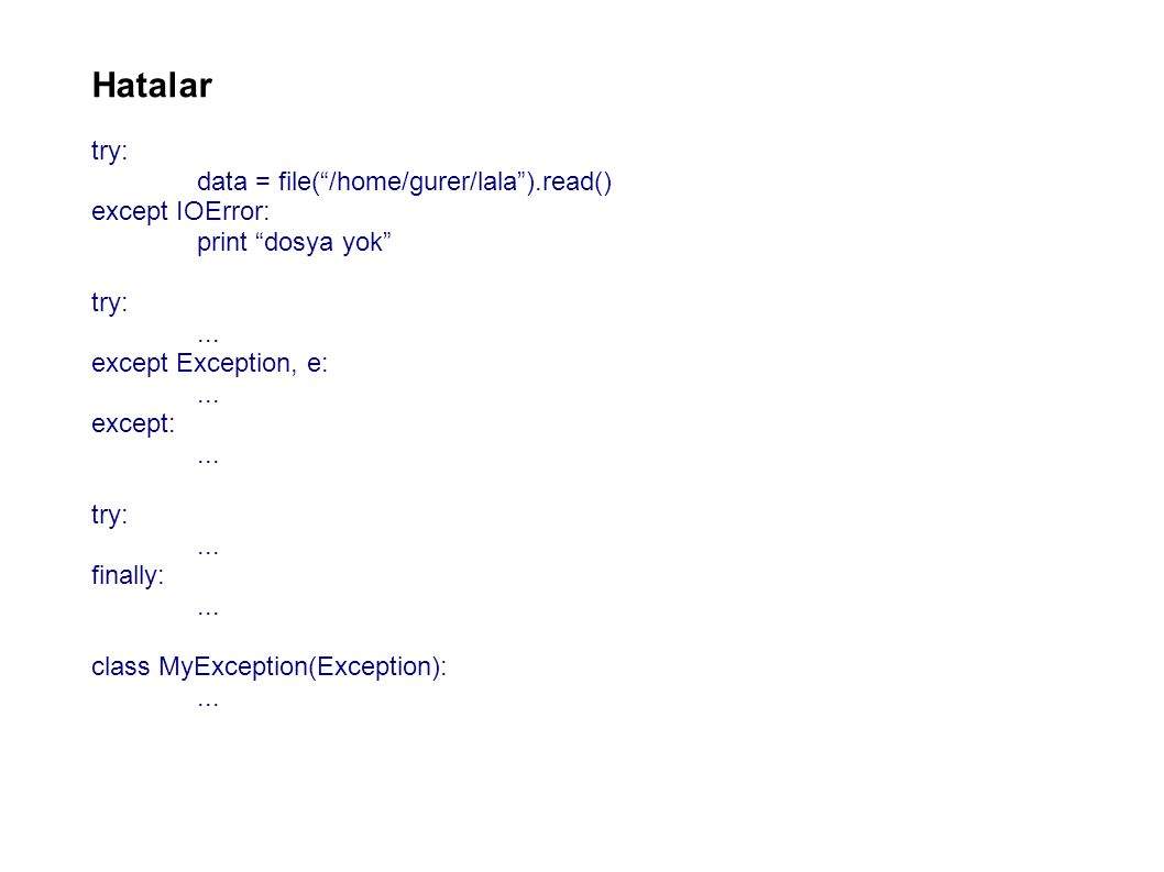 Hatalar try: data = file( /home/gurer/lala ).read() except IOError: print dosya yok try:...