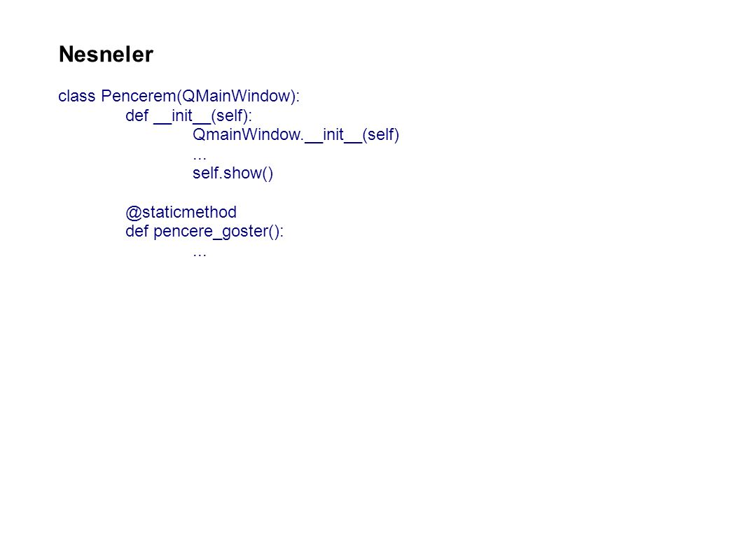 Nesneler class Pencerem(QMainWindow): def __init__(self): QmainWindow.__init__(self)...