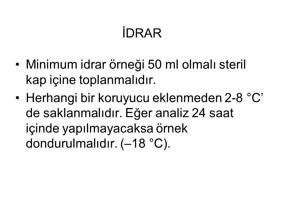 İDRAR Minimum idrar örneği 50 ml olmalı steril kap içine toplanmalıdır. Herhangi bir koruyucu eklenmeden 2-8 °C' de saklanmalıdır. Eğer analiz 24 saat