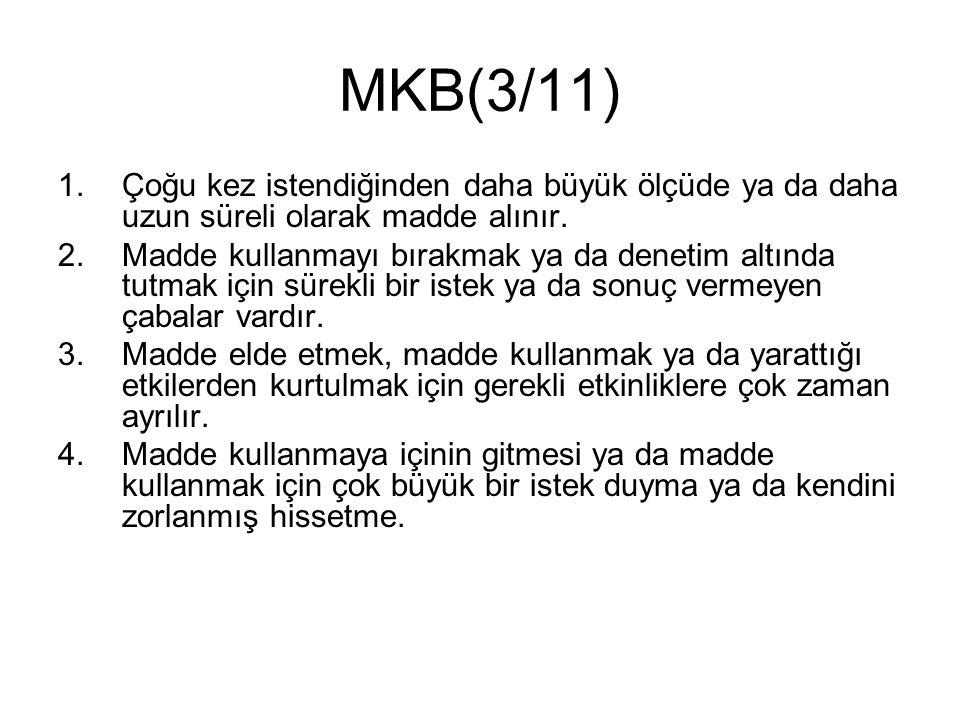 MKB(3/11) 1.Çoğu kez istendiğinden daha büyük ölçüde ya da daha uzun süreli olarak madde alınır.