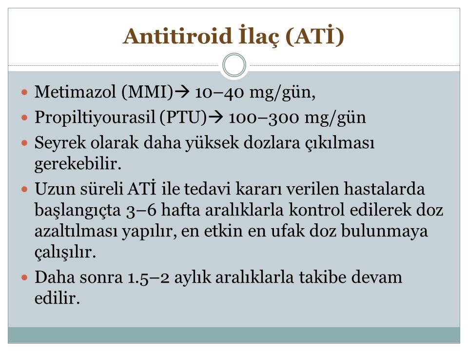 Antitiroid İlaç (ATİ) Metimazol (MMI)  10–40 mg/gün, Propiltiyourasil (PTU)  100–300 mg/gün Seyrek olarak daha yüksek dozlara çıkılması gerekebilir.